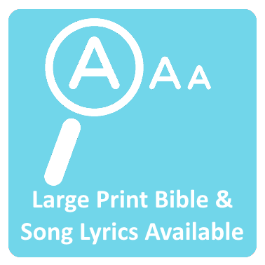 Large Print Bible and Song Lyrics Available